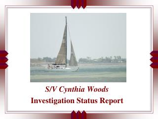 S/V Cynthia Woods  Investigation Status Report