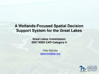 A Wetlands-Focused Spatial Decision Support System for the Great Lakes Great Lakes Commission