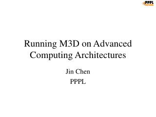 Running M3D on Advanced Computing Architectures