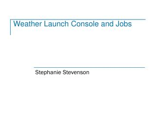 Weather Launch Console and Jobs