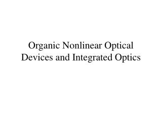 Organic Nonlinear Optical Devices and Integrated Optics