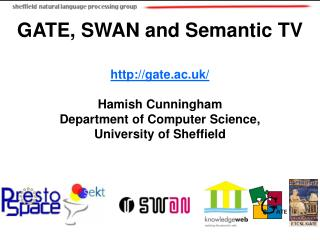 GATE, SWAN and Semantic TV gate.ac.uk/ Hamish Cunningham Department of Computer Science,