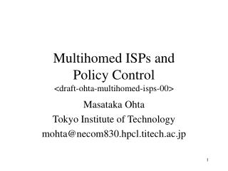 Multihomed ISPs and Policy Control <draft-ohta-multihomed-isps-00>
