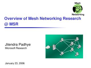 Overview of Mesh Networking Research  @ MSR