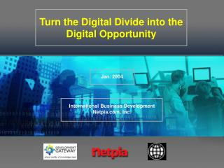 Turn the Digital Divide into the Digital Opportunity