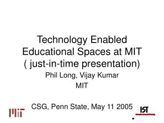 Technology Enabled Educational Spaces at MIT ( just-in-time presentation)