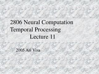 2806 Neural Computation Temporal Processing					Lecture 11