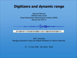 Digitizers and dynamic range Reinoud Sleeman ORFEUS Data Center