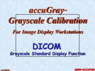 accuGray ™ Grayscale Calibration For Image Display Workstations