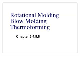 Rotational Molding Blow Molding Thermoforming