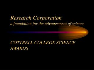 Research Corporation a foundation for the advancement of science COTTRELL COLLEGE SCIENCE AWARDS