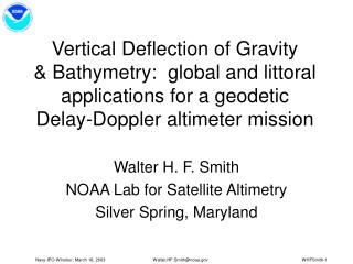 Walter H. F. Smith NOAA Lab for Satellite Altimetry Silver Spring, Maryland