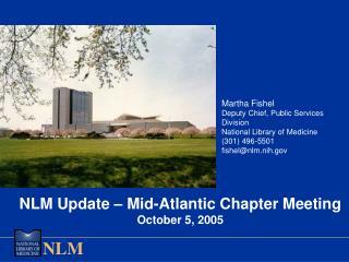 NLM Update – Mid-Atlantic Chapter Meeting October 5, 2005