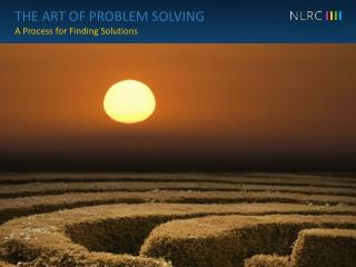 THE ART OF PROBLEM SOLVING A Process for Finding Solutions