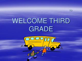 WELCOME THIRD GRADE