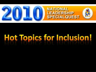 Hot Topics for Inclusion!