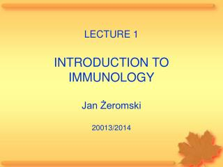 LECTURE 1 INTRODUCTION TO IMMUNOLOGY Jan Żeromski 200 13 /20 14