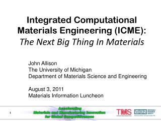 Integrated Computational Materials Engineering (ICME):  The Next Big Thing In Materials