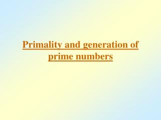 Primality and generation of prime numbers