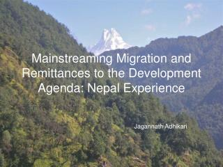Mainstreaming Migration and Remittances to the Development Agenda: Nepal Experience