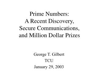 Prime Numbers:  A Recent Discovery,  Secure Communications,  and Million Dollar Prizes