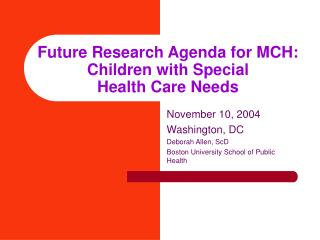 Future Research Agenda for MCH: Children with Special  Health Care Needs