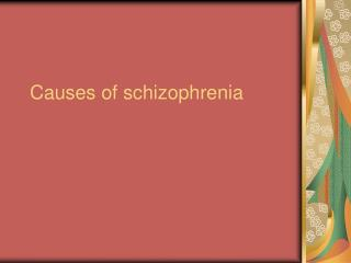 Causes of schizophrenia
