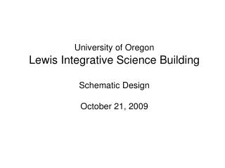 University of Oregon Lewis Integrative Science Building Schematic Design October 21, 2009