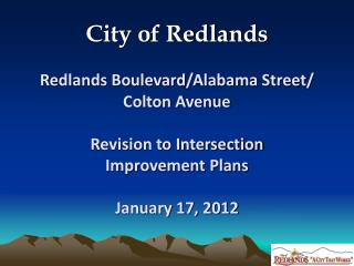 City of Redlands Redlands Boulevard/Alabama Street/ Colton Avenue Revision to Intersection