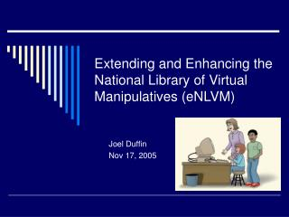 Extending and Enhancing the National Library of Virtual Manipulatives (eNLVM)