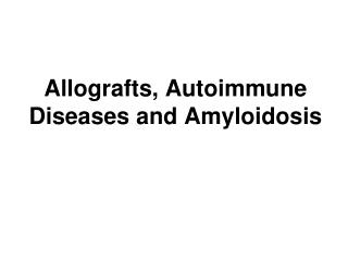 Allografts, Autoimmune Diseases and Amyloidosis
