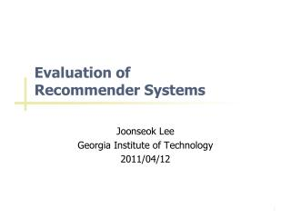 Evaluation of Recommender Systems