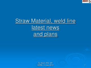 Straw Material, weld line latest news  and plans