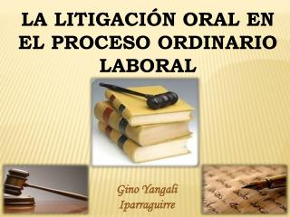 "LA LITIGACIÃ""N ORAL EN EL PROCESO ORDINARIO LABORAL"