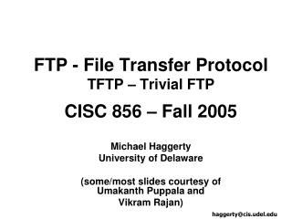 FTP - File Transfer Protocol TFTP – Trivial FTP CISC 856 – Fall 2005
