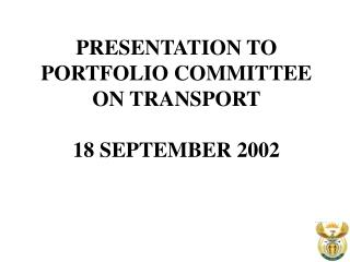 PRESENTATION TO PORTFOLIO COMMITTEE ON TRANSPORT 18 SEPTEMBER 2002