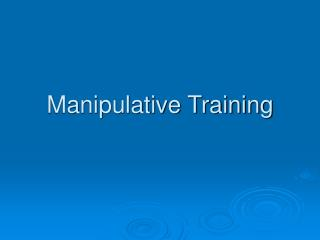 Manipulative Training
