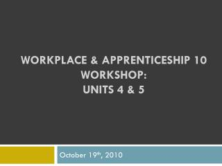 Workplace & Apprenticeship  10  Workshop:  Units 4 & 5