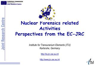 Nuclear Forensics related Activities Perspectives from the EC-JRC