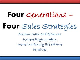 Four Generations  –  Four  Sales Strategies Distinct cultural differences Unique buying habits