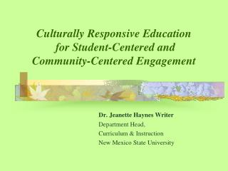 Culturally Responsive Education   for Student-Centered and  Community-Centered Engagement