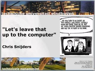 """Let's leave that  up to the computer"" Chris Snijders"