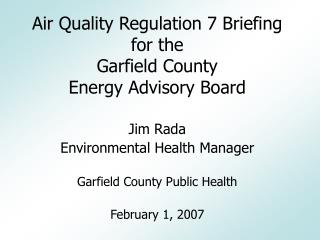 Air Quality Regulation 7 Briefing  for the  Garfield County  Energy Advisory Board