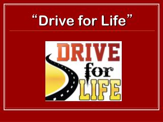 """"""" Drive for Life """""""