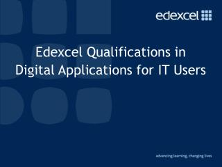 Edexcel Qualifications in  Digital Applications for IT Users