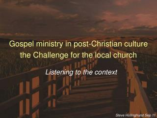 Gospel ministry in post-Christian culture the Challenge for the local church