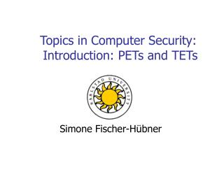 Topics in Computer Security:  Introduction: PETs and TETs