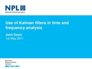 Use of Kalman filters in time and frequency analysis John Davis 1st May 2011