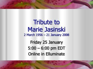 Tribute to  Marie Jasinski 2 March 1956 – 21 January 2008