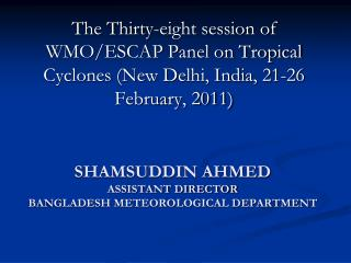 SHAMSUDDIN AHMED ASSISTANT DIRECTOR BANGLADESH METEOROLOGICAL DEPARTMENT